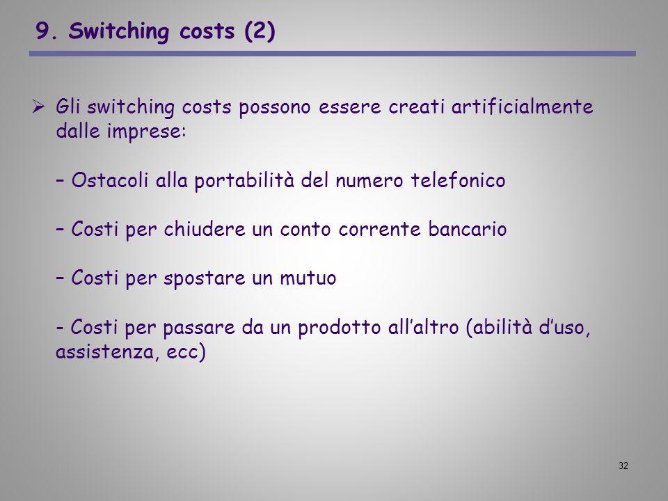 9. Switching costs (2) Gli switching costs possono essere creati artificialmente dalle imprese: – Ostacoli alla portabilità del numero telefonico.