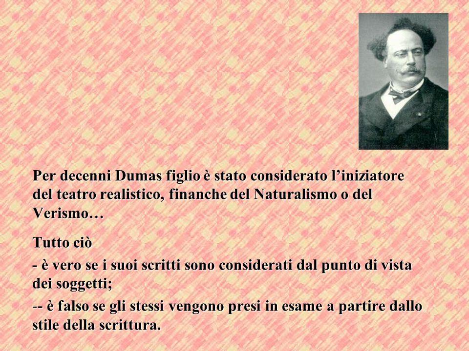 Per decenni Dumas figlio è stato considerato l'iniziatore del teatro realistico, finanche del Naturalismo o del Verismo…