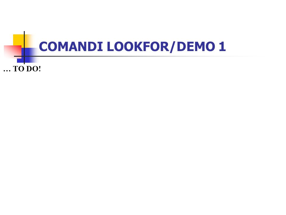 COMANDI LOOKFOR/DEMO 1 … TO DO!