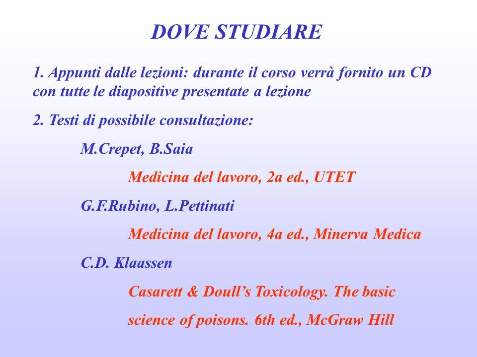 DOVE STUDIARE 1. Appunti dalle lezioni: durante il corso verrà fornito un CD con tutte le diapositive presentate a lezione.