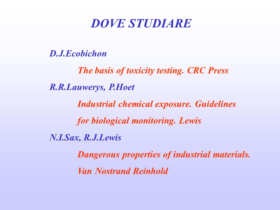 DOVE STUDIARE D.J.Ecobichon The basis of toxicity testing. CRC Press