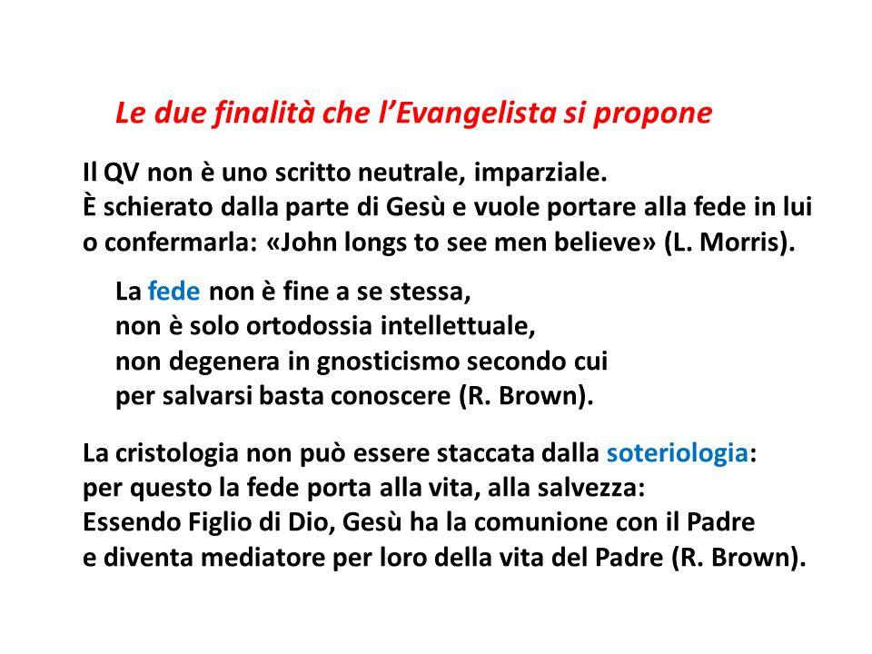 Le due finalità che l'Evangelista si propone Il QV non è uno scritto neutrale, imparziale.