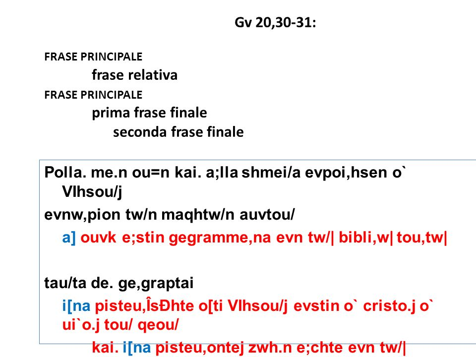 Gv 20,30-31:frase principale. frase relativa. prima frase finale. seconda frase finale.