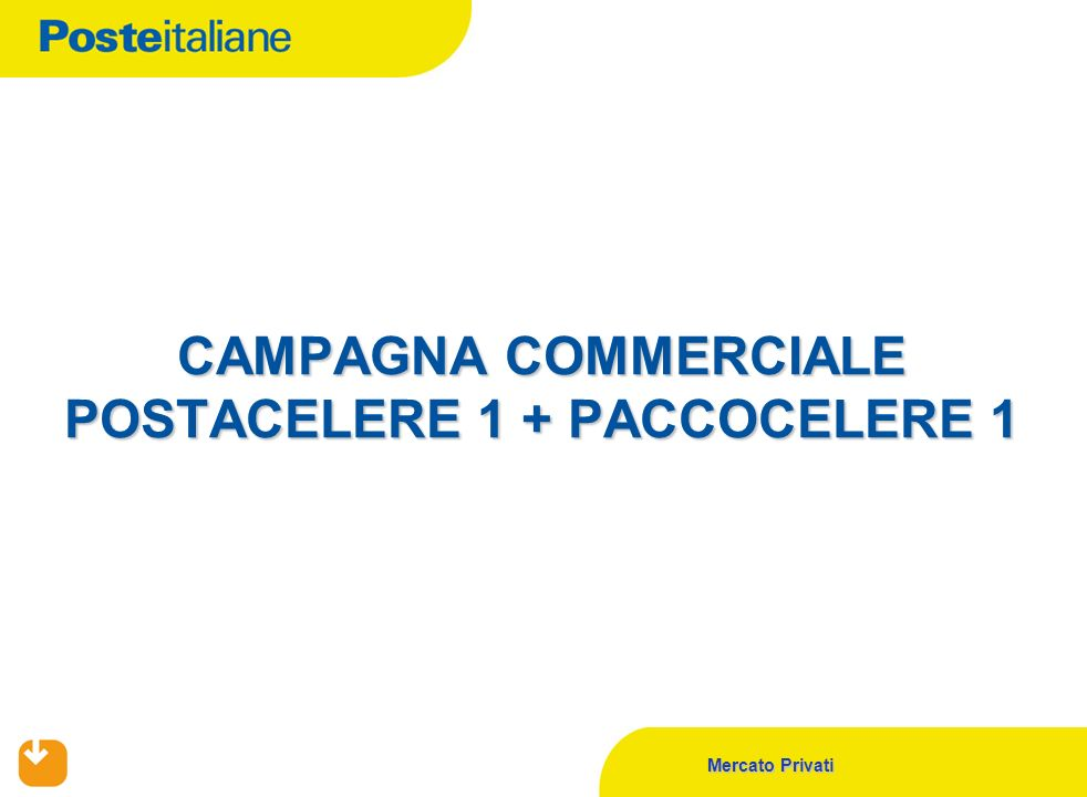 CAMPAGNA COMMERCIALE POSTACELERE 1 + PACCOCELERE 1