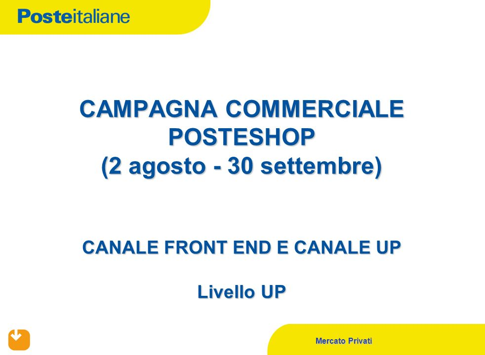 CAMPAGNA COMMERCIALE POSTESHOP (2 agosto - 30 settembre) CANALE FRONT END E CANALE UP Livello UP