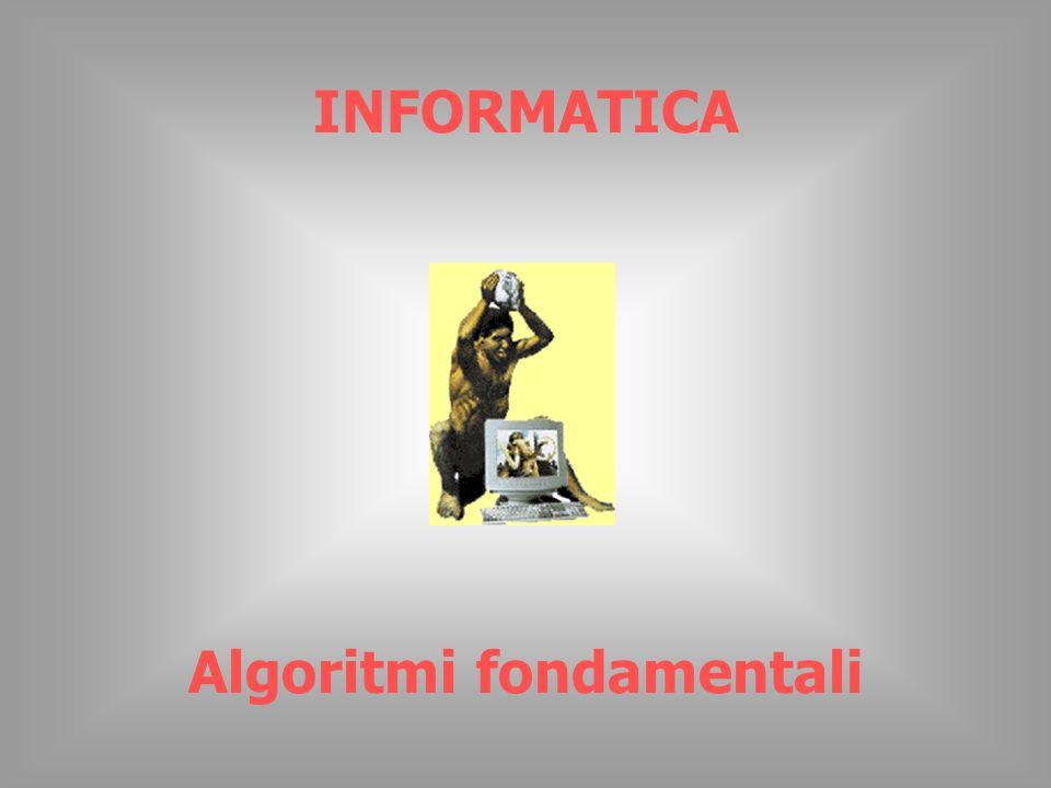 INFORMATICA Algoritmi fondamentali