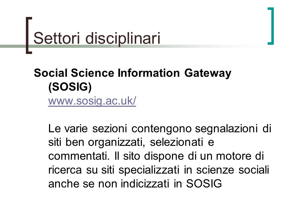 Settori disciplinari Social Science Information Gateway (SOSIG) www.sosig.ac.uk/