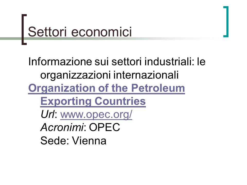 Settori economici Informazione sui settori industriali: le organizzazioni internazionali.