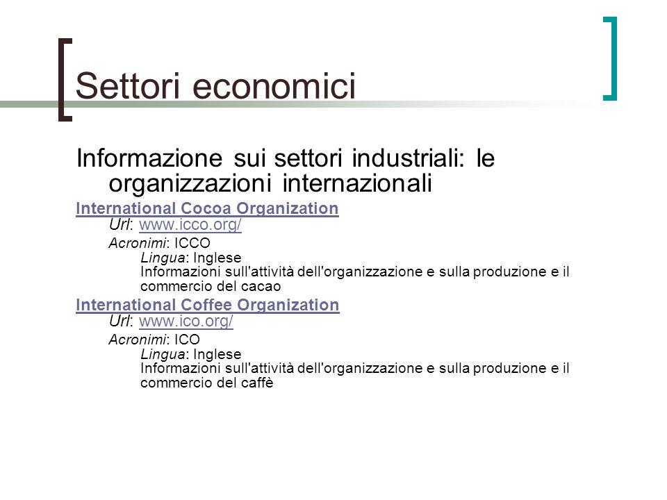 Settori economici Informazione sui settori industriali: le organizzazioni internazionali. International Cocoa Organization Url: www.icco.org/