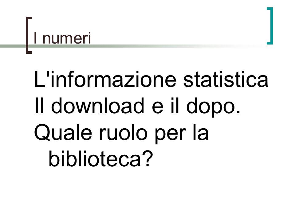 L informazione statistica Il download e il dopo.