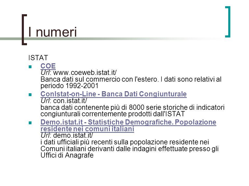 I numeriISTAT. COE Url: www.coeweb.istat.it/ Banca dati sul commercio con l estero. I dati sono relativi al periodo 1992-2001.
