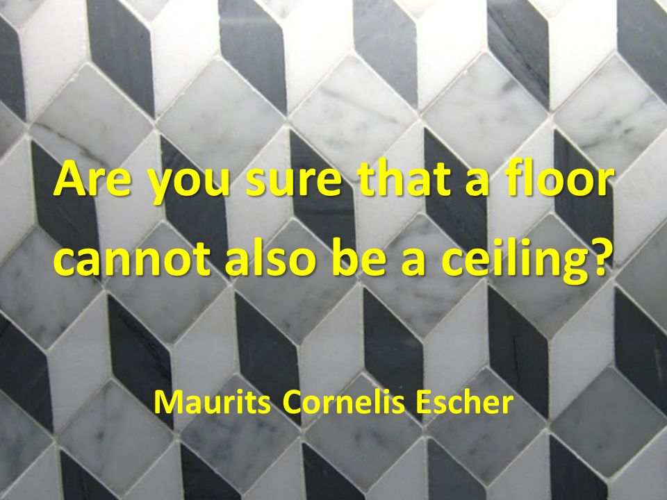 Are you sure that a floor cannot also be a ceiling