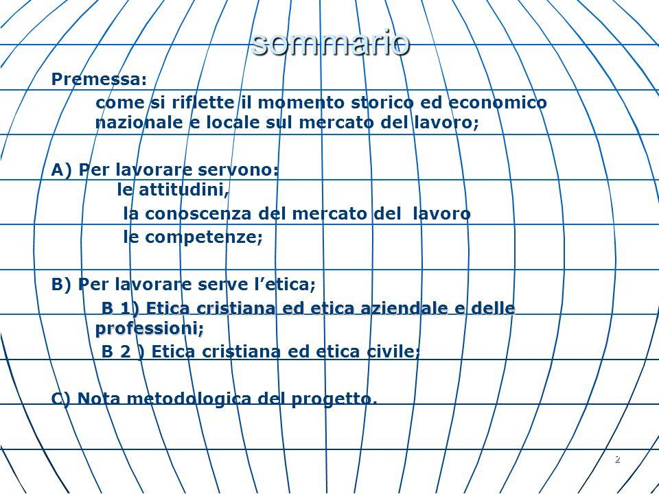 sommario Premessa: come si riflette il momento storico ed economico nazionale e locale sul mercato del lavoro;