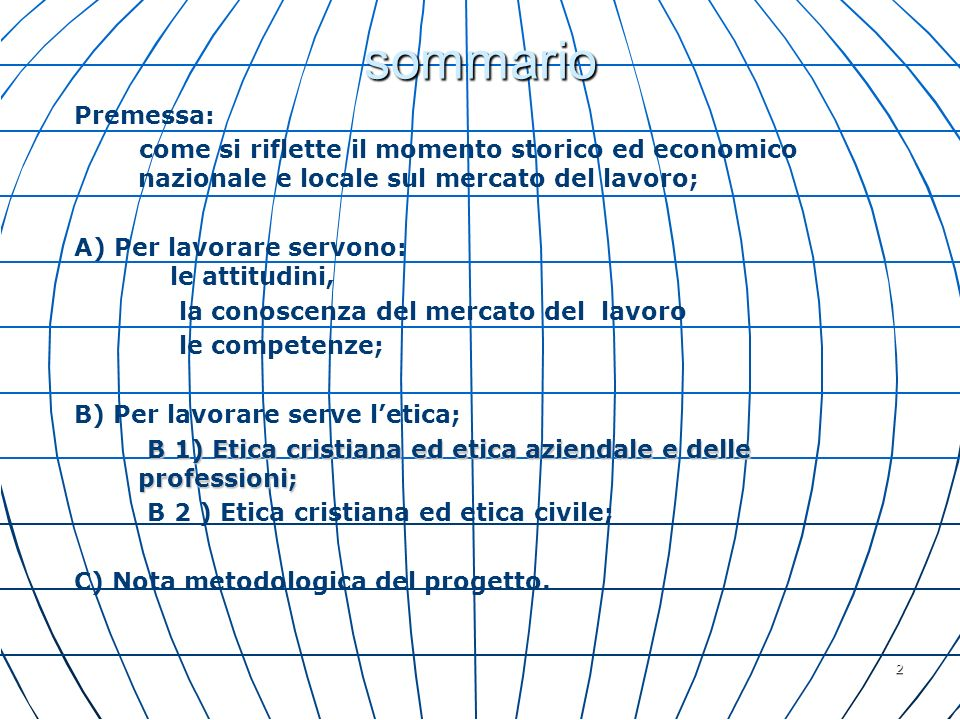 sommarioPremessa: come si riflette il momento storico ed economico nazionale e locale sul mercato del lavoro;