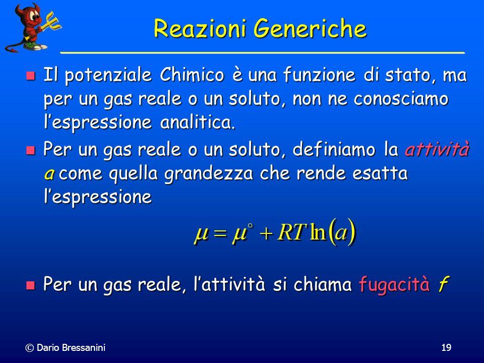 Reazioni Generiche Il potenziale Chimico è una funzione di stato, ma per un gas reale o un soluto, non ne conosciamo l'espressione analitica.