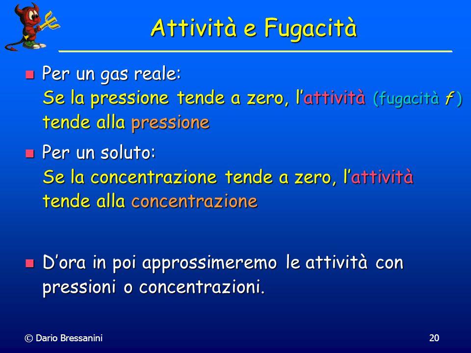 Attività e Fugacità Per un gas reale: Se la pressione tende a zero, l'attività (fugacità f ) tende alla pressione.