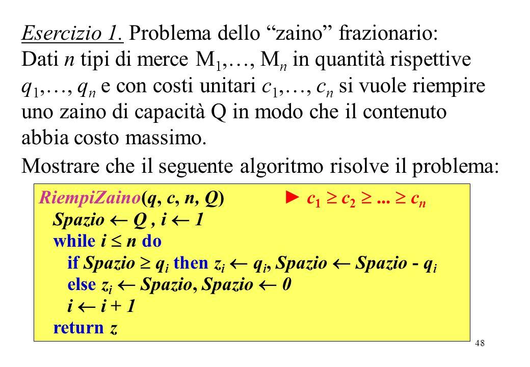Mostrare che il seguente algoritmo risolve il problema: