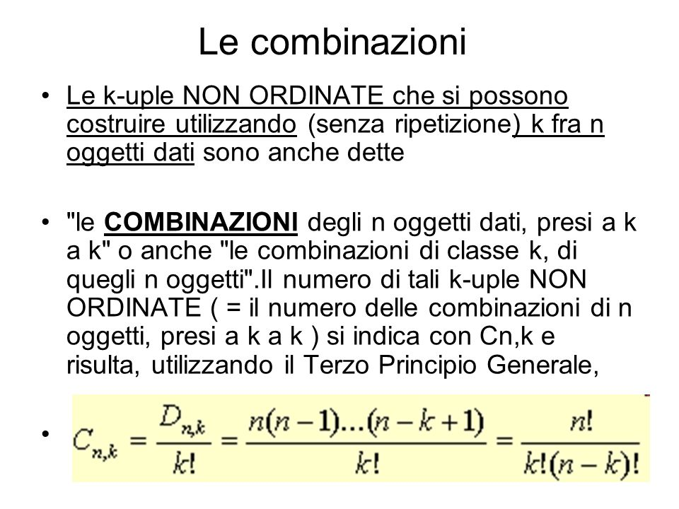 Le combinazioni Le k-uple NON ORDINATE che si possono costruire utilizzando (senza ripetizione) k fra n oggetti dati sono anche dette.