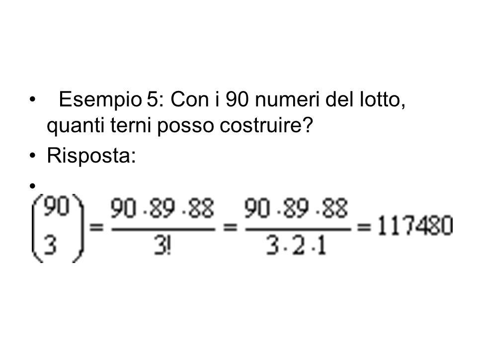 Esempio 5: Con i 90 numeri del lotto, quanti terni posso costruire