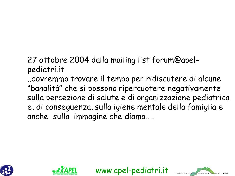 27 ottobre 2004 dalla mailing list forum@apel-pediatri.it