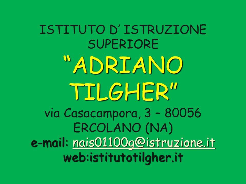 ISTITUTO D' ISTRUZIONE SUPERIORE ADRIANO TILGHER via Casacampora, 3 – 80056 ERCOLANO (NA) e-mail: nais01100g@istruzione.it web:istitutotilgher.it