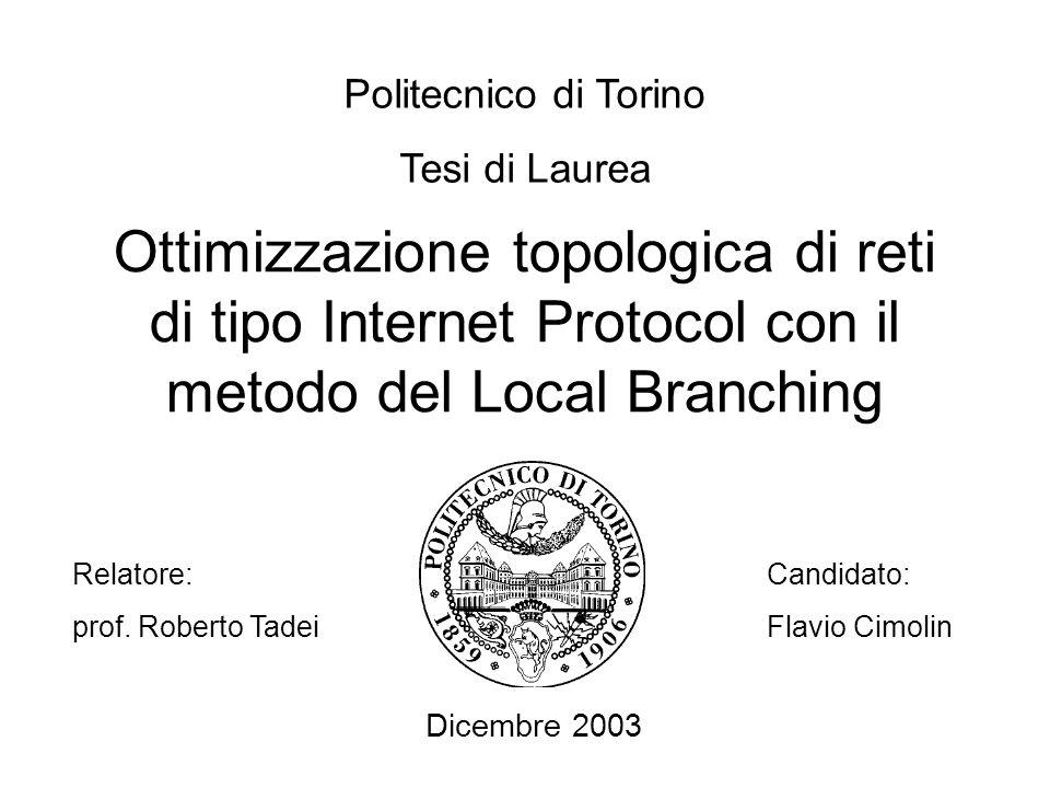 Politecnico di Torino Tesi di Laurea. Ottimizzazione topologica di reti di tipo Internet Protocol con il metodo del Local Branching.