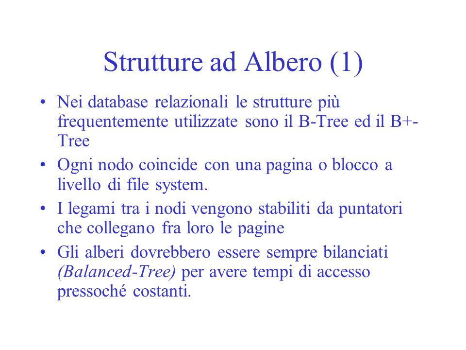 Strutture ad Albero (1)Nei database relazionali le strutture più frequentemente utilizzate sono il B-Tree ed il B+-Tree.