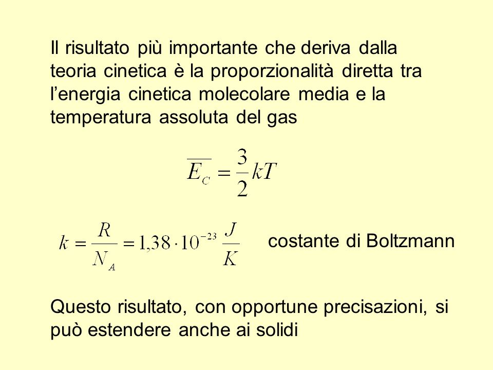 Il risultato più importante che deriva dalla teoria cinetica è la proporzionalità diretta tra l'energia cinetica molecolare media e la temperatura assoluta del gas