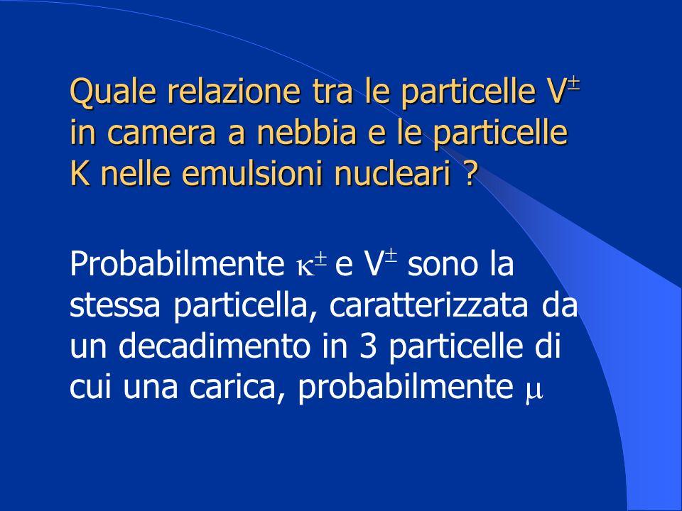 Quale relazione tra le particelle V in camera a nebbia e le particelle K nelle emulsioni nucleari