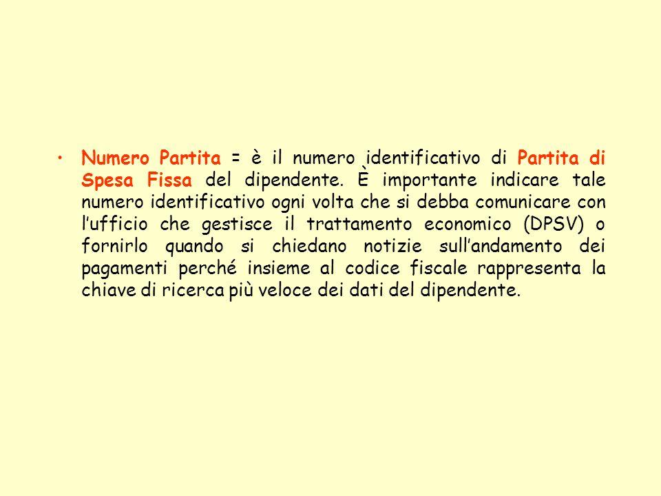 Numero Partita = è il numero identificativo di Partita di Spesa Fissa del dipendente.