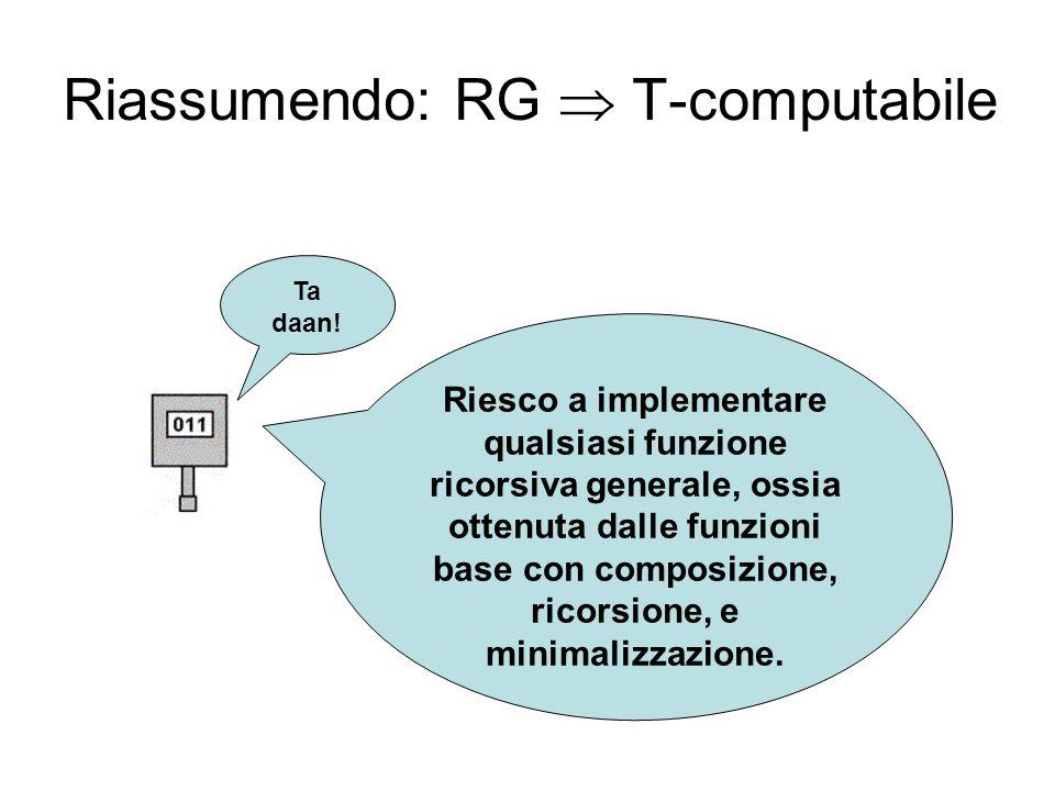 Riassumendo: RG  T-computabile