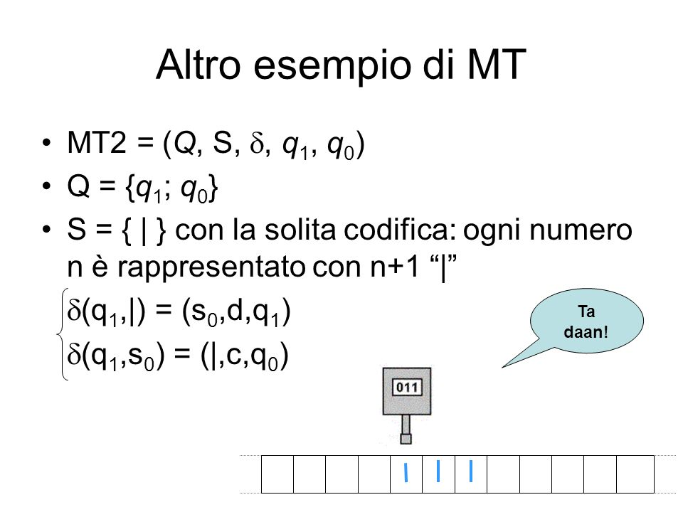 Altro esempio di MT MT2 = (Q, S, d, q1, q0) Q = {q1; q0}