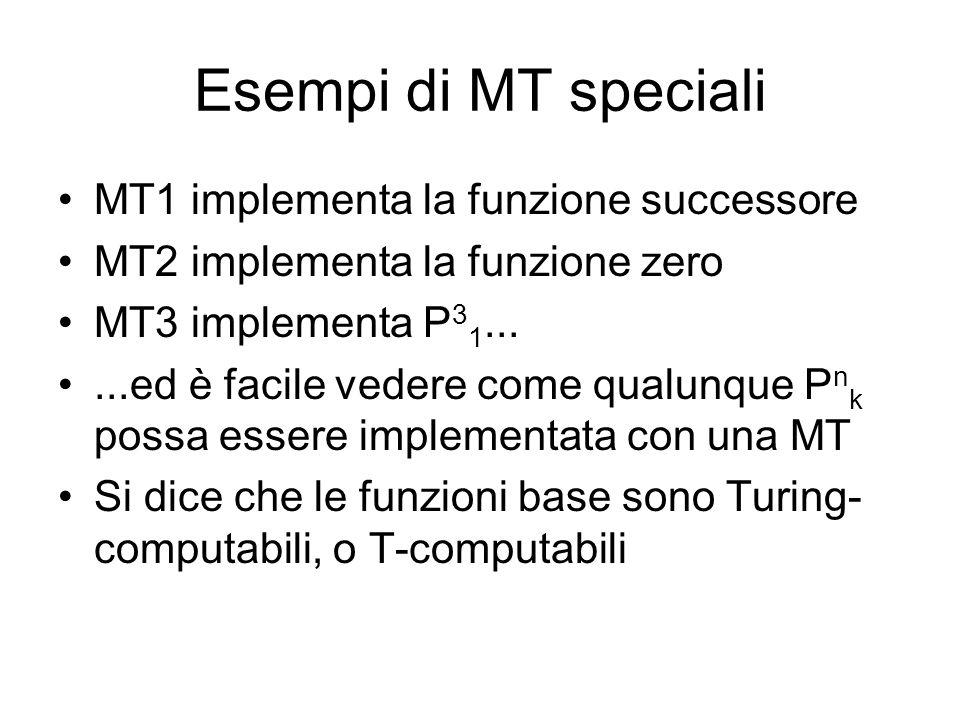 Esempi di MT speciali MT1 implementa la funzione successore
