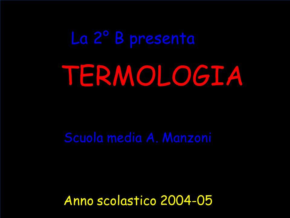 TERMOLOGIA La 2° B presenta Scuola media A. Manzoni