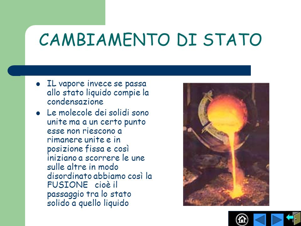CAMBIAMENTO DI STATO IL vapore invece se passa allo stato liquido compie la condensazione.
