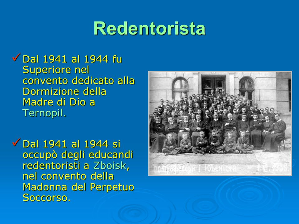 Redentorista Dal 1941 al 1944 fu Superiore nel convento dedicato alla Dormizione della Madre di Dio a Ternopil.