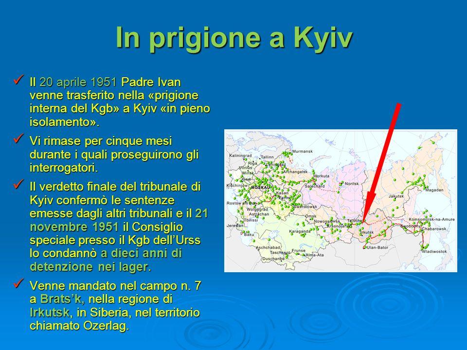 In prigione a KyivIl 20 aprile 1951 Padre Ivan venne trasferito nella «prigione interna del Kgb» a Kyiv «in pieno isolamento».