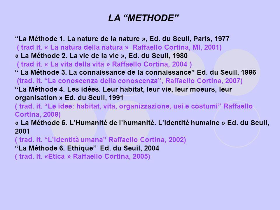 LA METHODE La Méthode 1. La nature de la nature », Ed. du Seuil, Paris, 1977. ( trad it. « La natura della natura » Raffaello Cortina, MI, 2001)