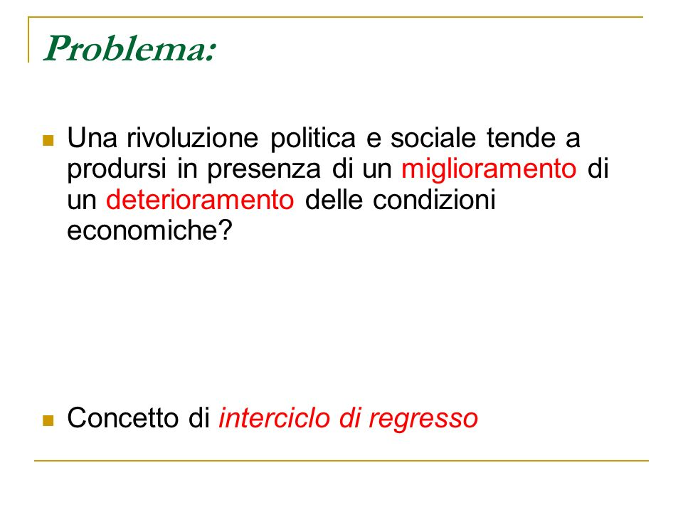Problema: Una rivoluzione politica e sociale tende a prodursi in presenza di un miglioramento di un deterioramento delle condizioni economiche