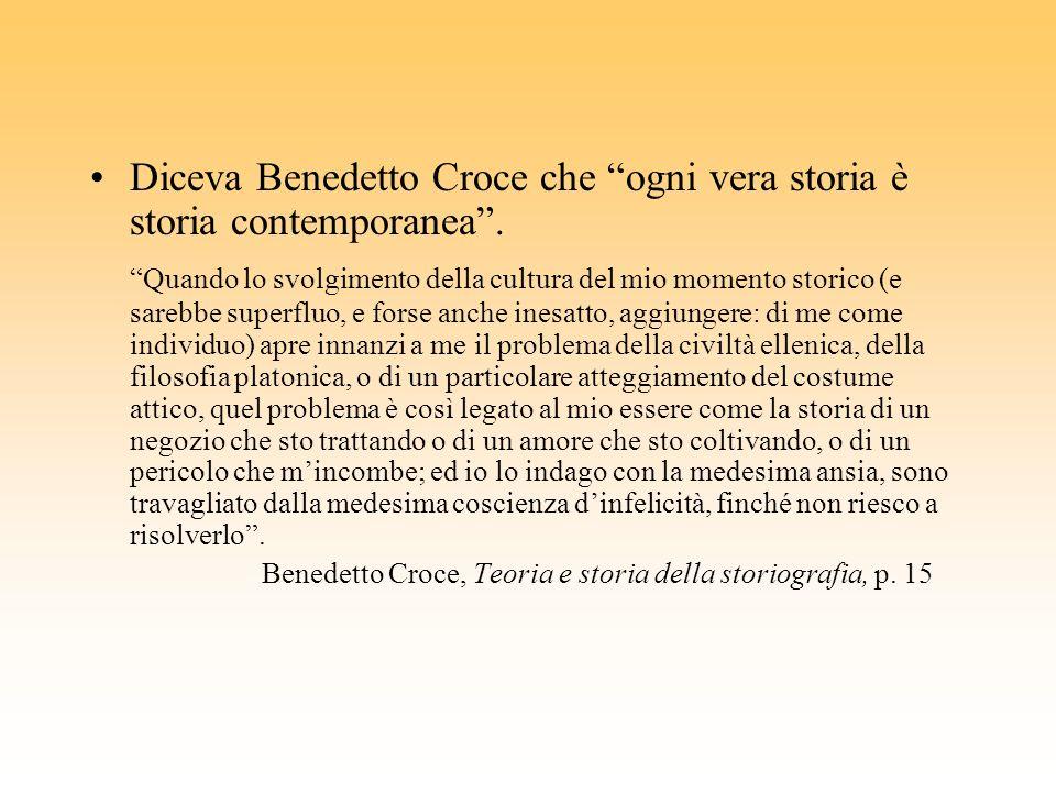 Diceva Benedetto Croce che ogni vera storia è storia contemporanea .