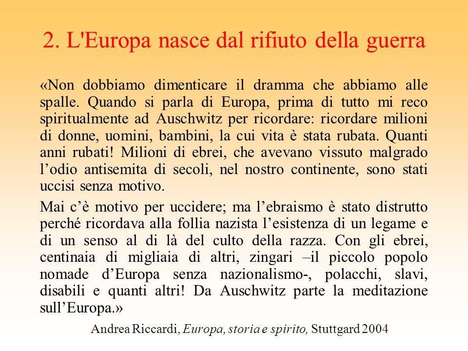 2. L Europa nasce dal rifiuto della guerra