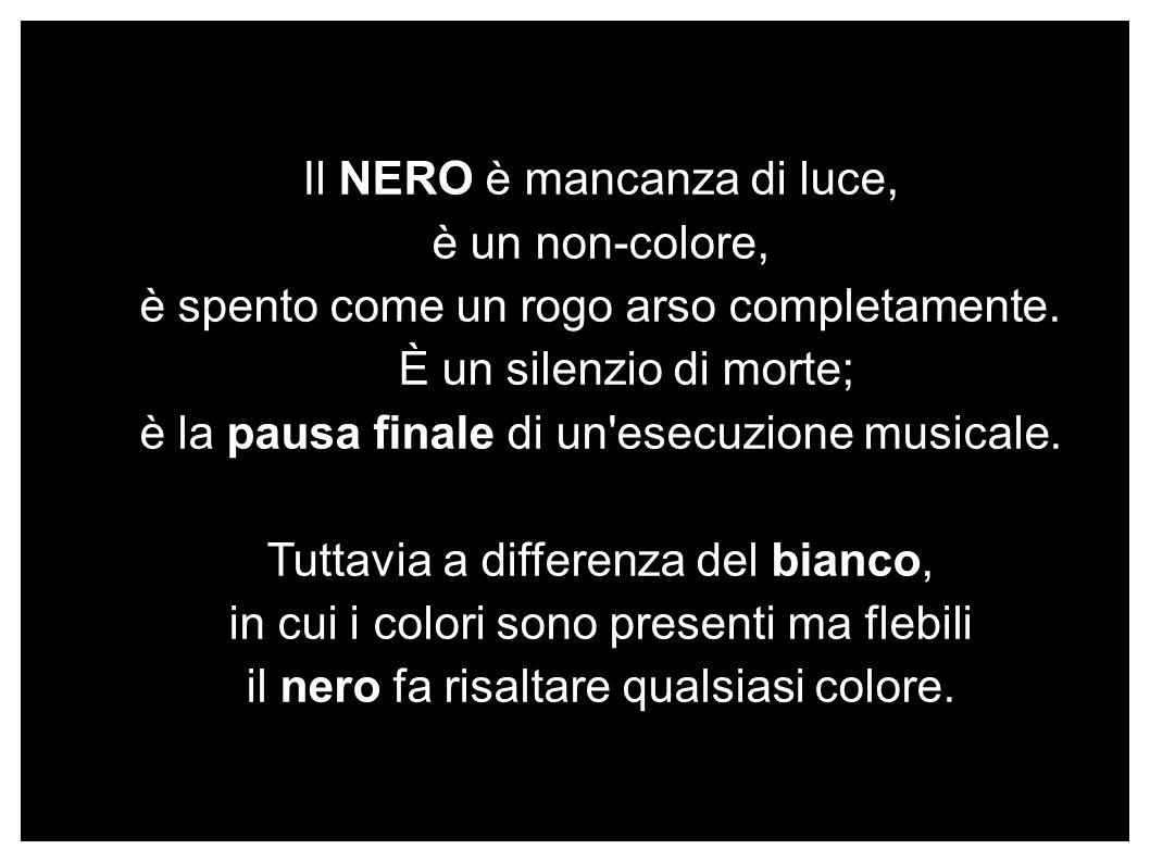 Il NERO è mancanza di luce, è un non-colore,