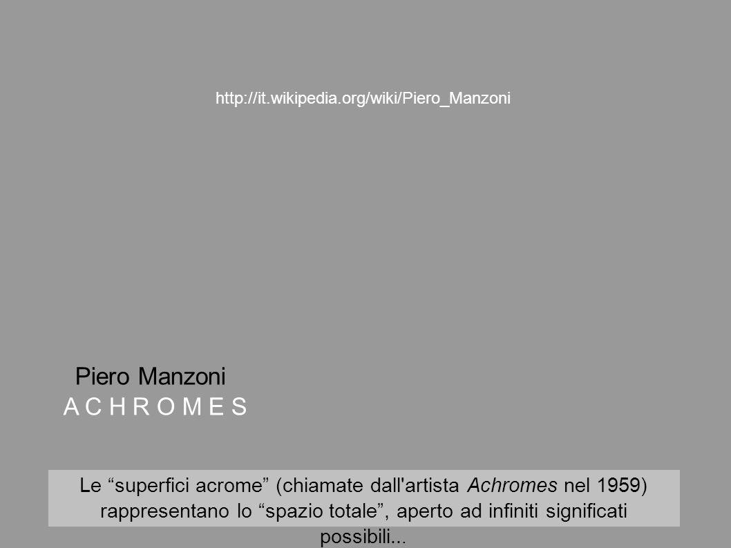 Le superfici acrome (chiamate dall artista Achromes nel 1959)