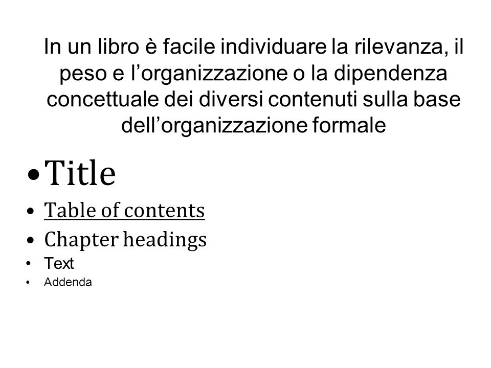 In un libro è facile individuare la rilevanza, il peso e l'organizzazione o la dipendenza concettuale dei diversi contenuti sulla base dell'organizzazione formale