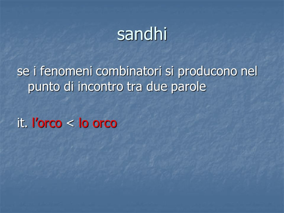 sandhi se i fenomeni combinatori si producono nel punto di incontro tra due parole.