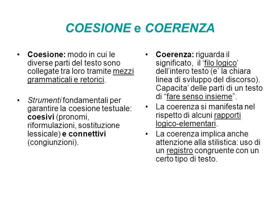COESIONE e COERENZA Coesione: modo in cui le diverse parti del testo sono collegate tra loro tramite mezzi grammaticali e retorici.