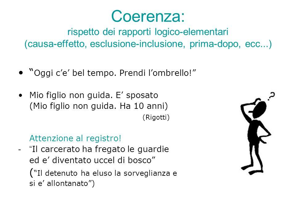 Coerenza: rispetto dei rapporti logico-elementari (causa-effetto, esclusione-inclusione, prima-dopo, ecc...)