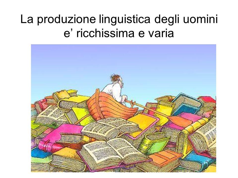 La produzione linguistica degli uomini e' ricchissima e varia