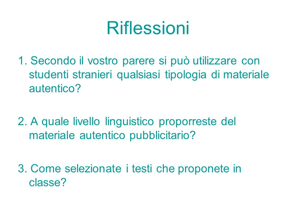 Riflessioni 1. Secondo il vostro parere si può utilizzare con studenti stranieri qualsiasi tipologia di materiale autentico