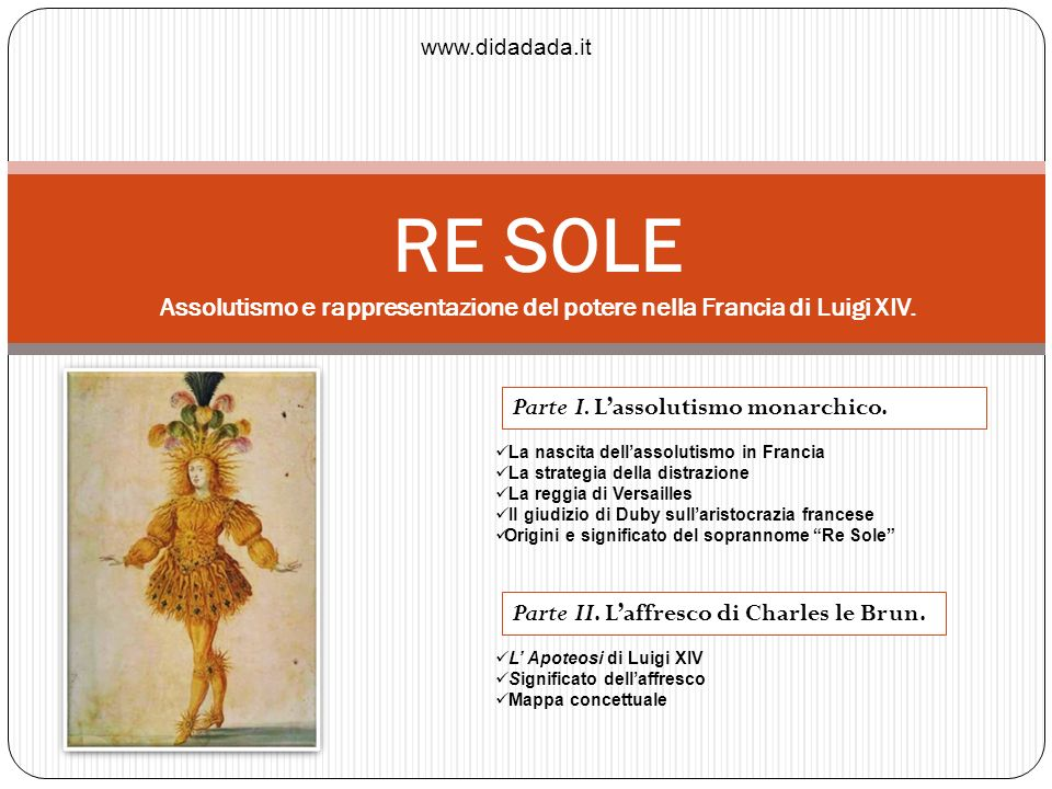 www.didadada.itRE SOLE Assolutismo e rappresentazione del potere nella Francia di Luigi XIV. Parte I. L'assolutismo monarchico.